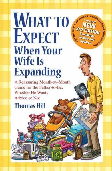 What to Expect When Your Wife is Expanding: A Reassuring Month-by-Month Guide for the Father-to-Be Whether He Wan... (Paperback)