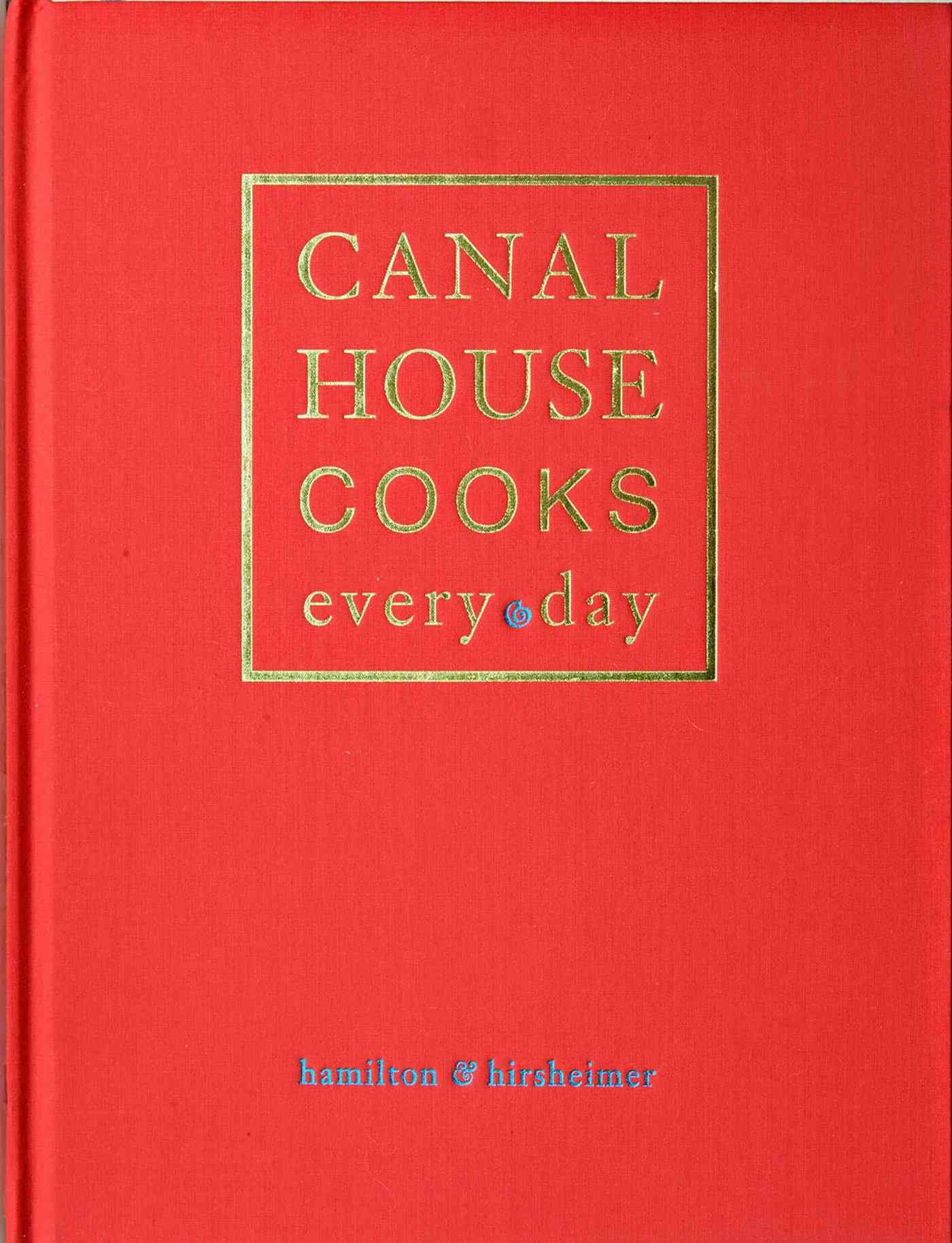 Canal House Cooks Every Day (Hardcover)