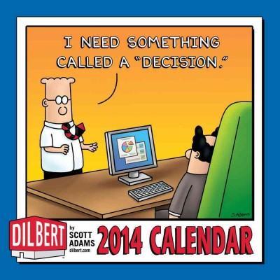 "Dilbert 2014 Calendar: I Need Something Called a ""Decision."" (Calendar)"