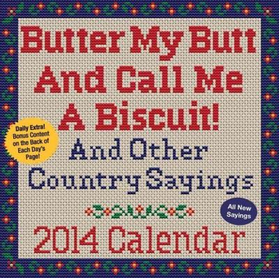 Butter My Butt and Call Me a Biscuit! 2014 Calendar: And Other Country Sayings (Calendar)