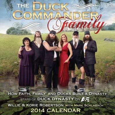 The Duck Commander Family 2014 Calendar: How Faith, Family, and Ducks Built a Dynasty (Calendar)