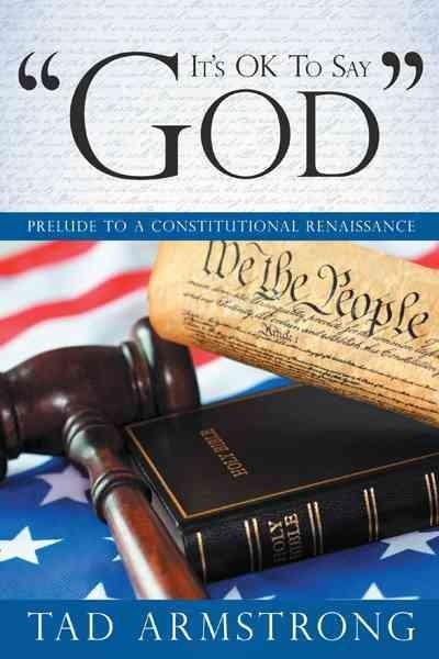 It's Ok to Say God: Prelude to a Constitutional Renaissance (Paperback)
