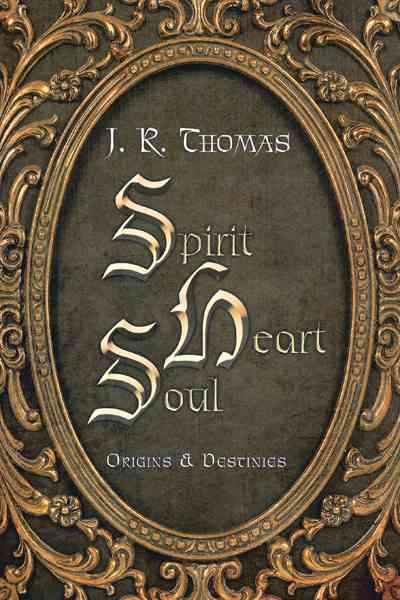 Spirit Heart Soul: Origins & Destinies (Hardcover)