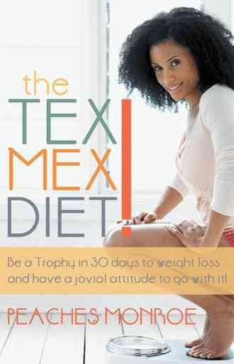 The Tex-Mex Diet!: Be a Trophy in 30 Days to Weight Loss and Have a Jovial Attitude to Go With It! (Paperback)