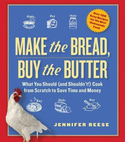 Make the Bread, Buy the Butter: What You Should and Shouldn't Cook from Scratch to Save Time and Money (Paperback)
