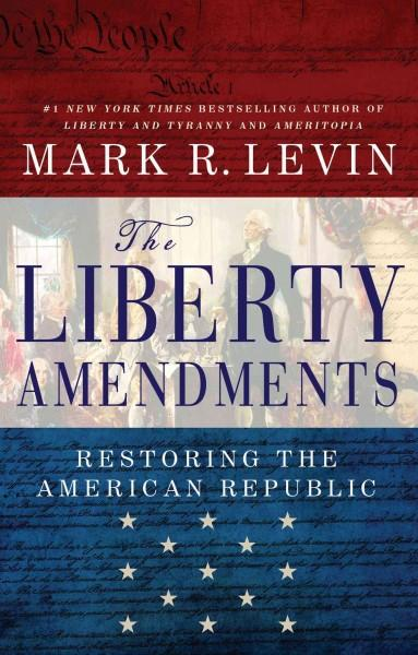The Liberty Amendments: Restoring the American Republic (Hardcover)