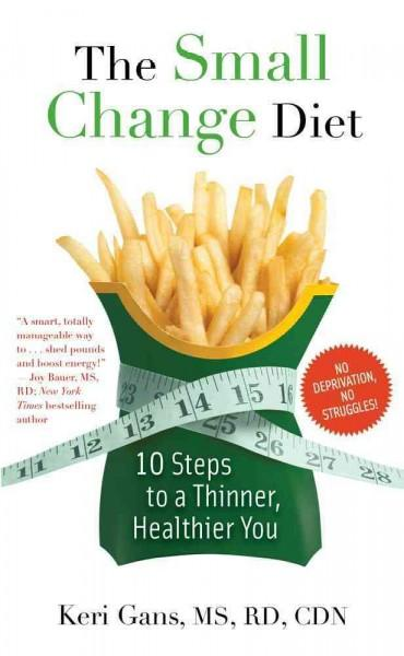 The Small Change Diet: 10 Steps to a Thinner, Healthier You (Paperback)