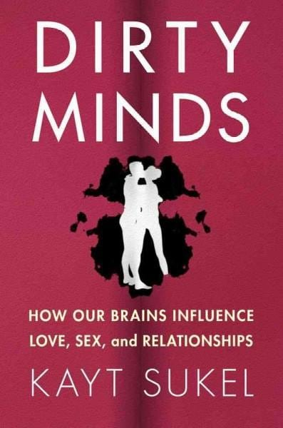Dirty Minds: How Our Brains Influence Love, Sex, and Relationships (Hardcover)