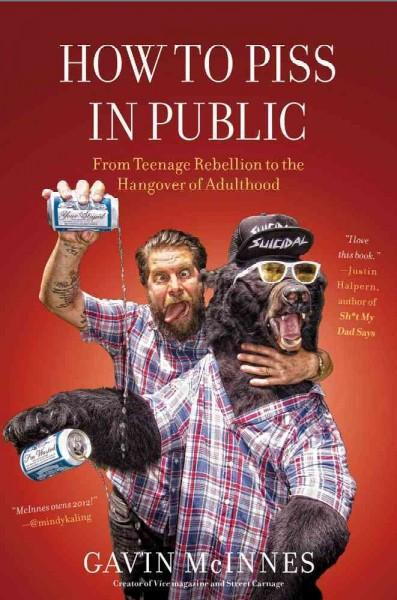 How to Piss in Public: From Teenage Rebellion to the Hangover of Adulthood (Hardcover)
