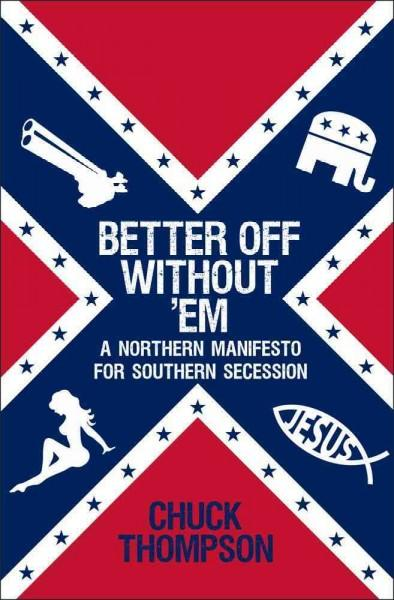 Better Off Without 'Em: A Northern Manifesto for Southern Secession (Hardcover)