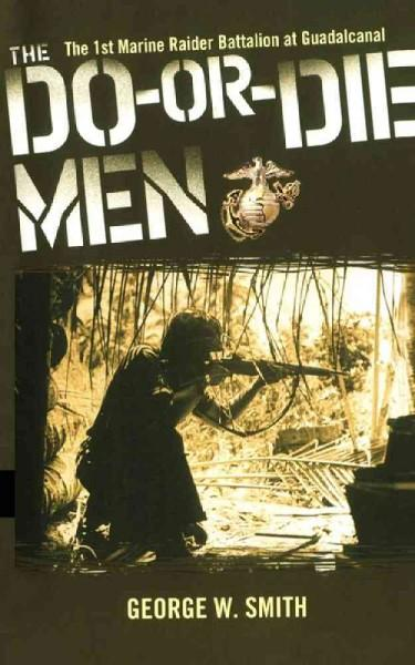 The Do-or-Die Men: The 1st Marine Raider Battalion at Guadalcanal (Paperback)