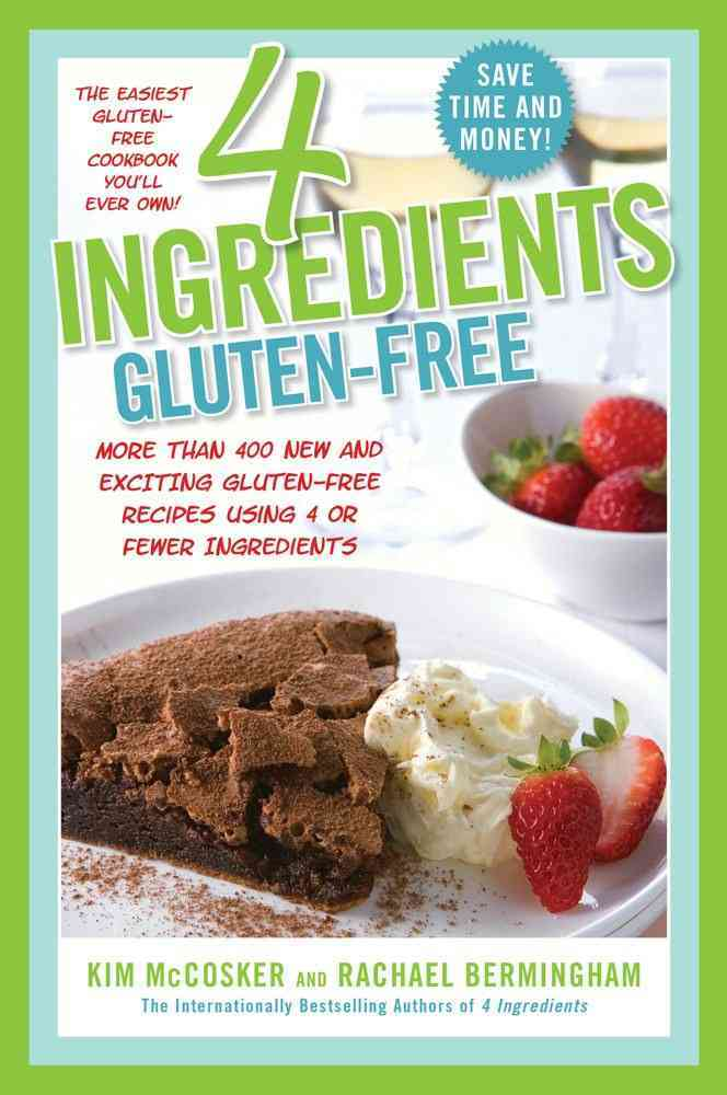 4 Ingredients Gluten-Free: More Than 400 New and Exciting Recipes All Made With 4 or Fewer Ingredients and All Gl... (Paperback)
