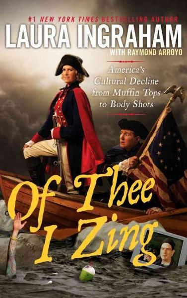 Of Thee I Zing: America's Cultural Decline from Muffin Tops to Body Shots (Paperback)