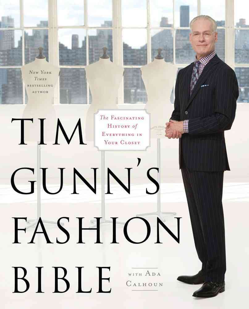 Tim Gunn's Fashion Bible: The Fascinating History of Everything in Your Closet (Hardcover)