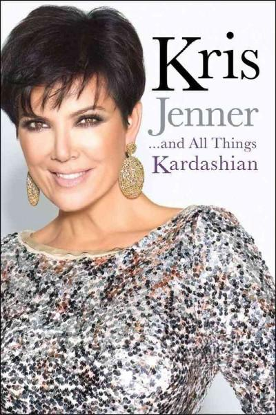 Kris Jenner... and All Things Kardashian (Hardcover)