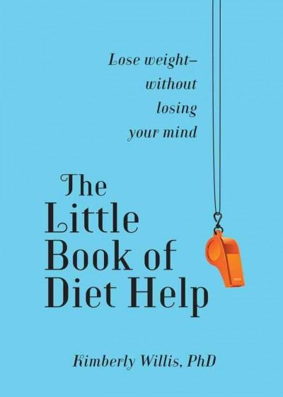 The Little Book of Diet Help: Lose Weight--Without Losing Your Mind (Hardcover)