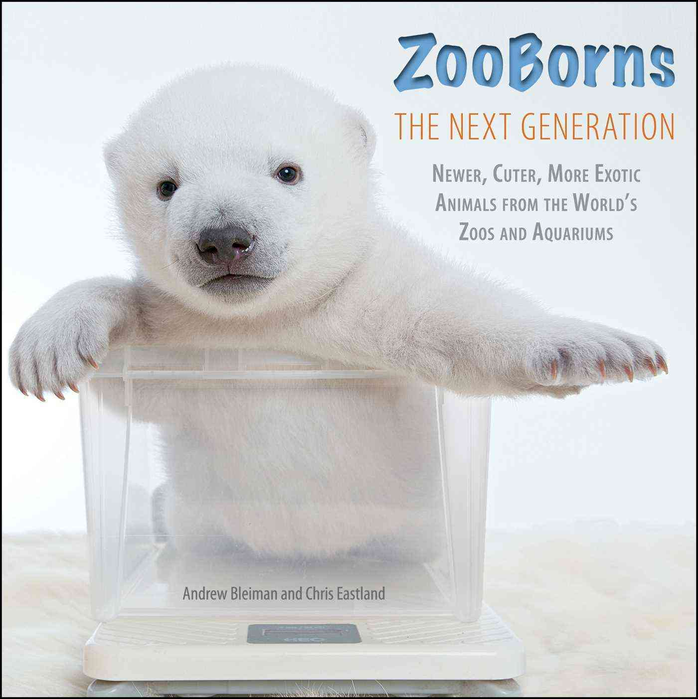 Zooborns the Next Generation: Newer, Cuter, More Exotic Animals from the World's Zoos and Aquariums (Hardcover)