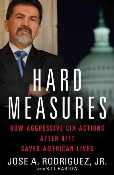 Hard Measures: How Aggressive CIA Actions After 9/11 Saved American Lives (Hardcover)