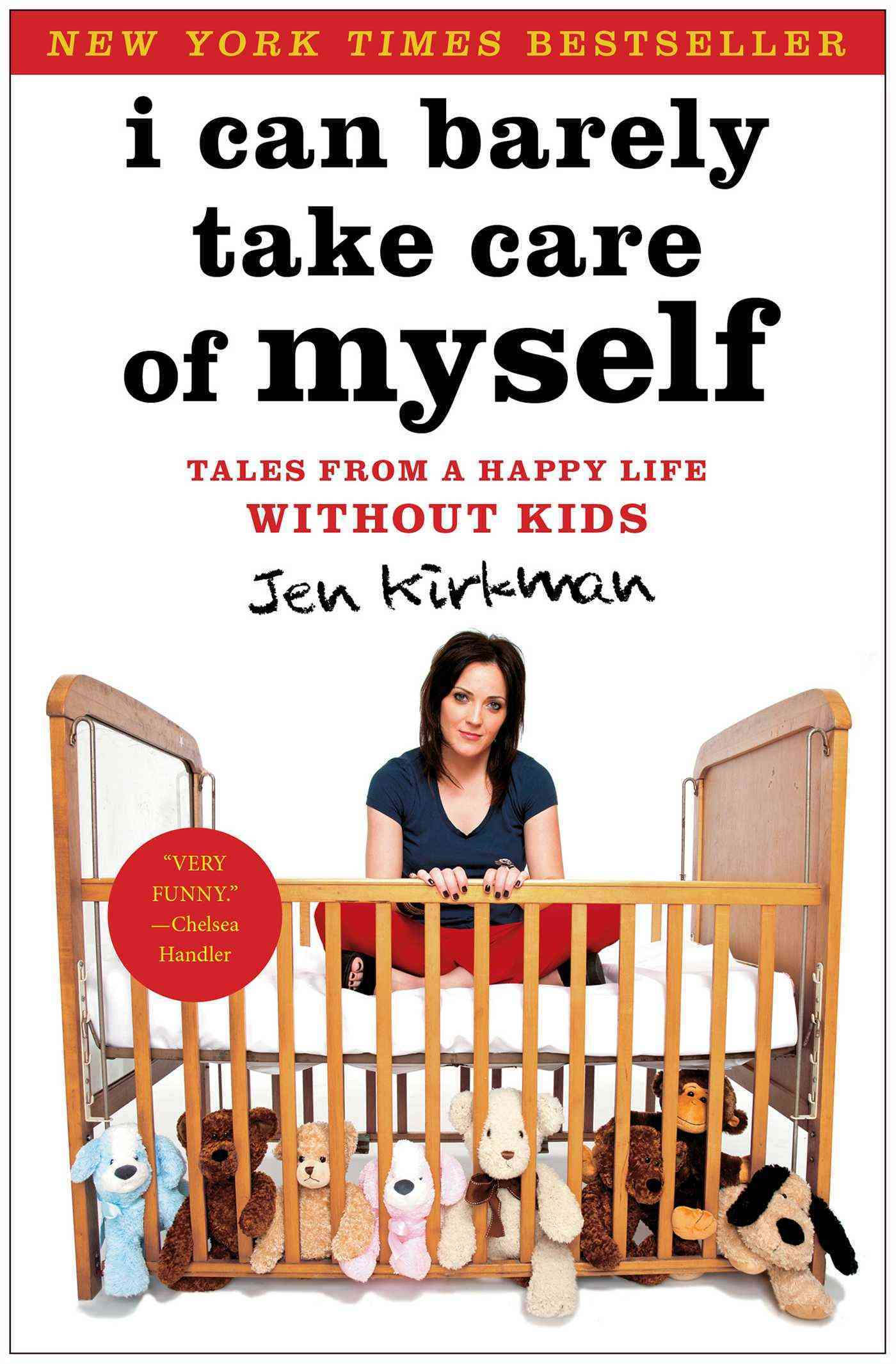 I Can Barely Take Care of Myself: Tales from a Happy Life Without Kids (Hardcover)