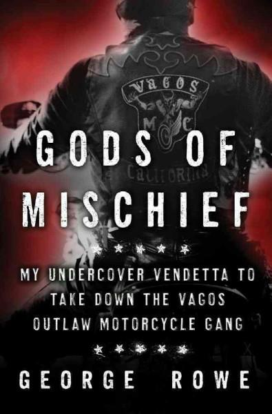 Gods of Mischief: My Undercover Vendetta to Take Down the Vagos Outlaw Motorcycle Gang (Hardcover)