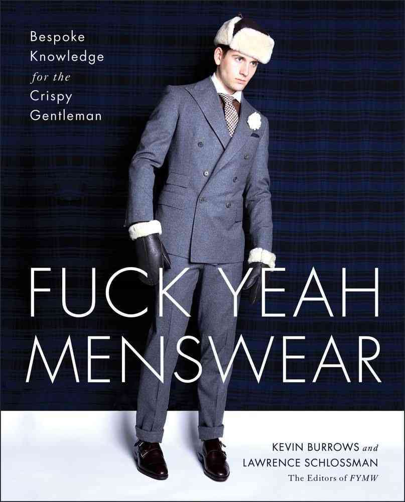 Fuck Yeah Menswear: Bespoke Knowledge for the Crispy Gentleman (Paperback)