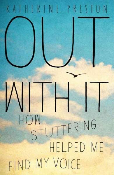 Out With It: How Stuttering Helped Me Find My Voice (Hardcover)