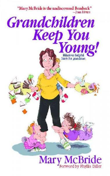 Grandchildren Keep You Young: Hilarious Helpful Hints for Grandmas (Paperback)