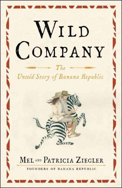 Wild Company: The Untold Story of Banana Republic (Hardcover)