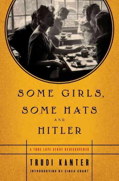 Some Girls, Some Hats and Hitler: A True Love Story Rediscovered (Hardcover)