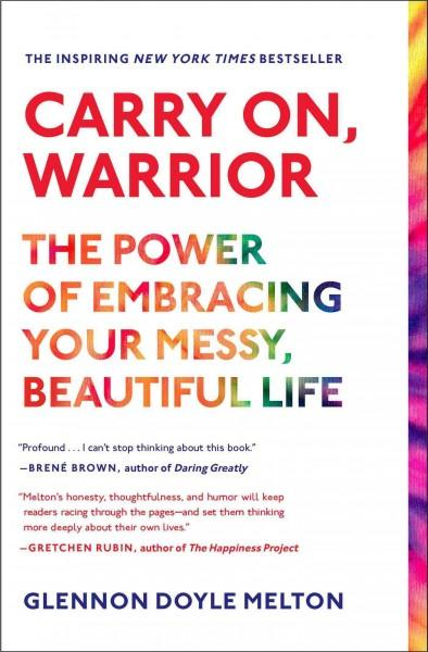 Carry On, Warrior: The Power of Embracing Your Messy, Beautiful Life (Paperback)