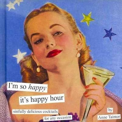I'm So Happy It's Happy Hour: Sinfully Delicious Cocktails for Any Occasion (Hardcover)