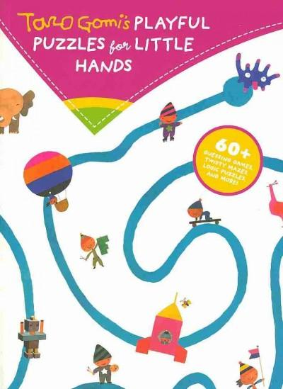 Taro Gomi's Playful Puzzles for Little Hands: More Than 60 Guessing Games, Twisty Mazes, Logic Puzzles, and More! (Paperback)