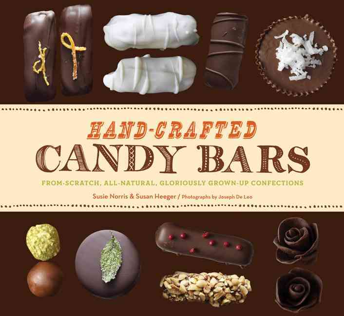 Hand-Crafted Candy Bars: From-Scratch, All-Natural, Gloriously Grown-Up Confections (Hardcover)