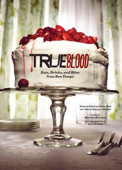 True Blood: Eats, Drinks, and Bites from Bon Temps (Hardcover)