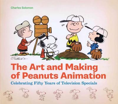 The Art and Making of Peanuts Animation: Celebrating Fifty Years of Television Specials (Hardcover)