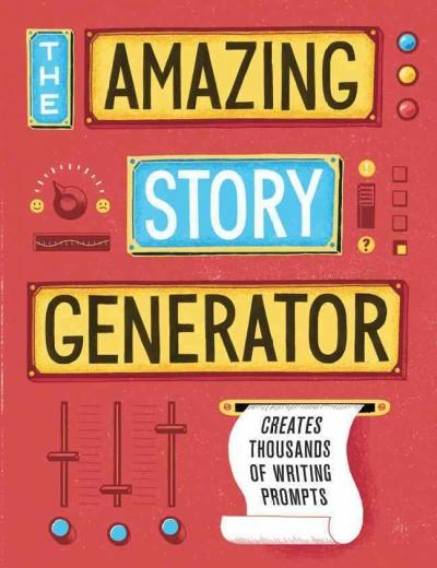 The Amazing Story Generator: Mix-and-Match Creative Writing Prompts (Hardcover)