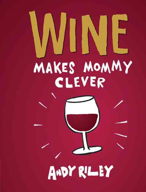 Wine Makes Mommy Clever (Hardcover)