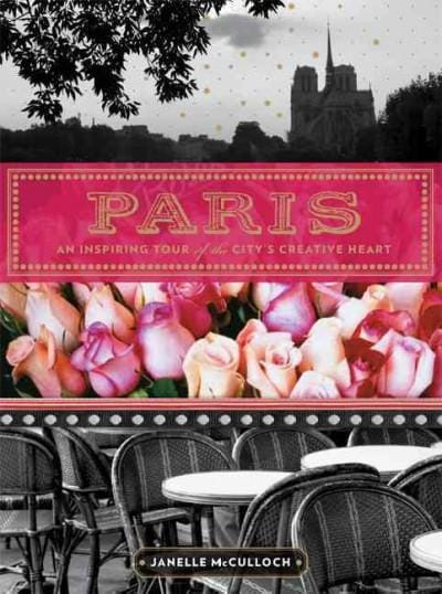 Paris: An Inspiring Tour of the City's Creative Heart (Paperback)