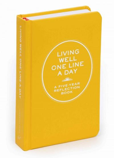 Living Well One Line a Day: A Five-year Reflection Book (Notebook / blank book)