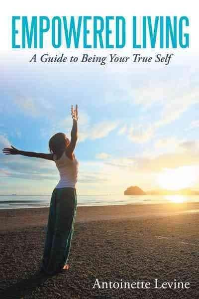 Empowered Living: A Guide to Being Your True Self (Hardcover)
