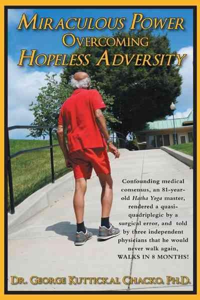 Miraculous Power Overcoming Hopeless Adversity: An 82-year-old Hatha Yoga Master Whom Surgical Error Felled to a ... (Paperback)