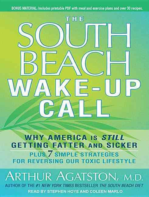 The South Beach Wake-Up Call: Why America is Still Getting Fatter and Sicker plus 7 Simple Strategies for Reversin... (CD-Audio)