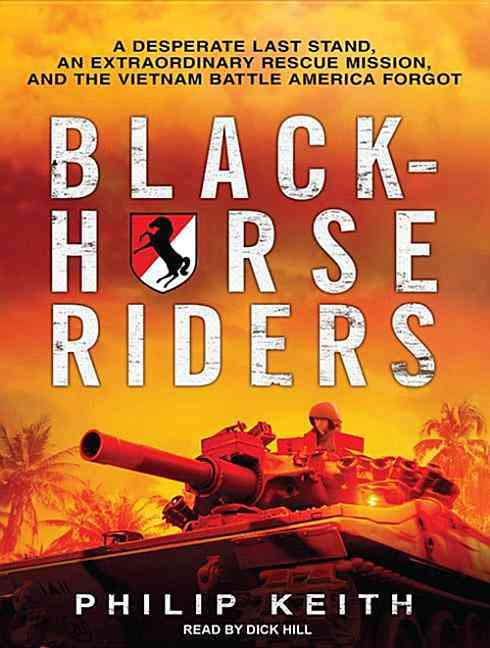 Blackhorse Riders: A Desperate Last Stand, an Extraordinary Rescue Mission, and the Vietnam Battle America Forgot (CD-Audio)