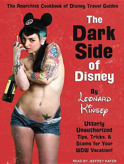 The Dark Side of Disney: Utterly Unauthorized Tips, Tricks, & Scams for Your Wdw Vacation! (CD-Audio)