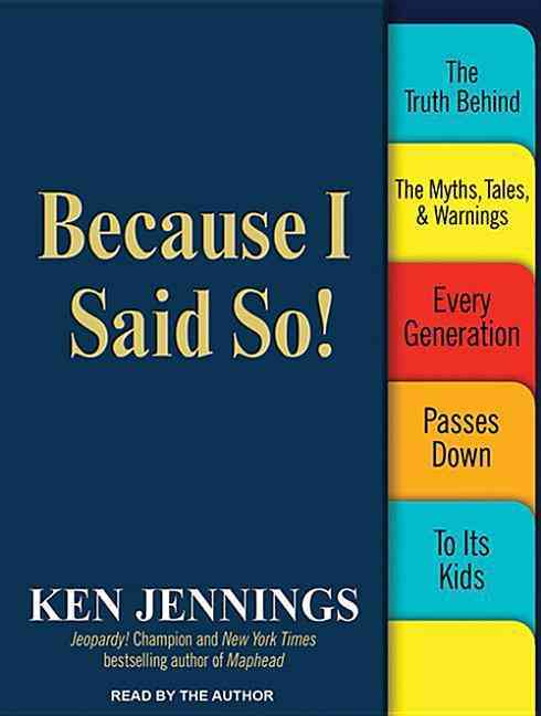 Because I Said So!: The Truth Behind the Myths, Tales, & Warnings Every Generation Passes Down to Its Kids (CD-Audio)