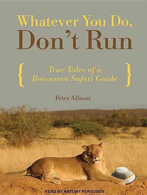 Whatever You Do, Don't Run: True Tales of a Botswana Safari Guide, Library Edition (CD-Audio)