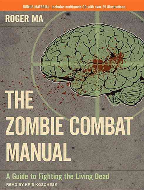 The Zombie Combat Manual: A Guide to Fighting the Living Dead: Library Edition: Includes Multimode CD (CD-Audio)