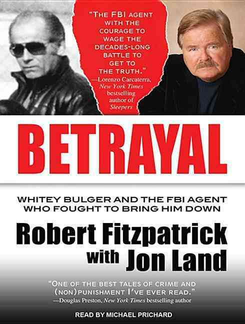 Betrayal: Whitey Bulger and the FBI Agent Who Fought to Bring Him Down: Library Edition (CD-Audio)