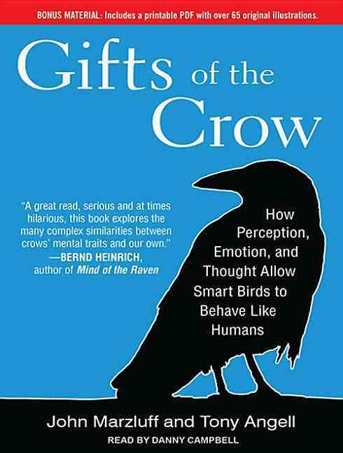 Gifts of the Crow: How Perception, Emotion, and Thought Allow Smart Birds to Behave Like Humans, Library Edition (CD-Audio)