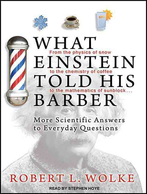 What Einstein Told His Barber: From the Physics of Snow to the Chemistry of Coffee to the Mathematics of Sunblock.... (CD-Audio)
